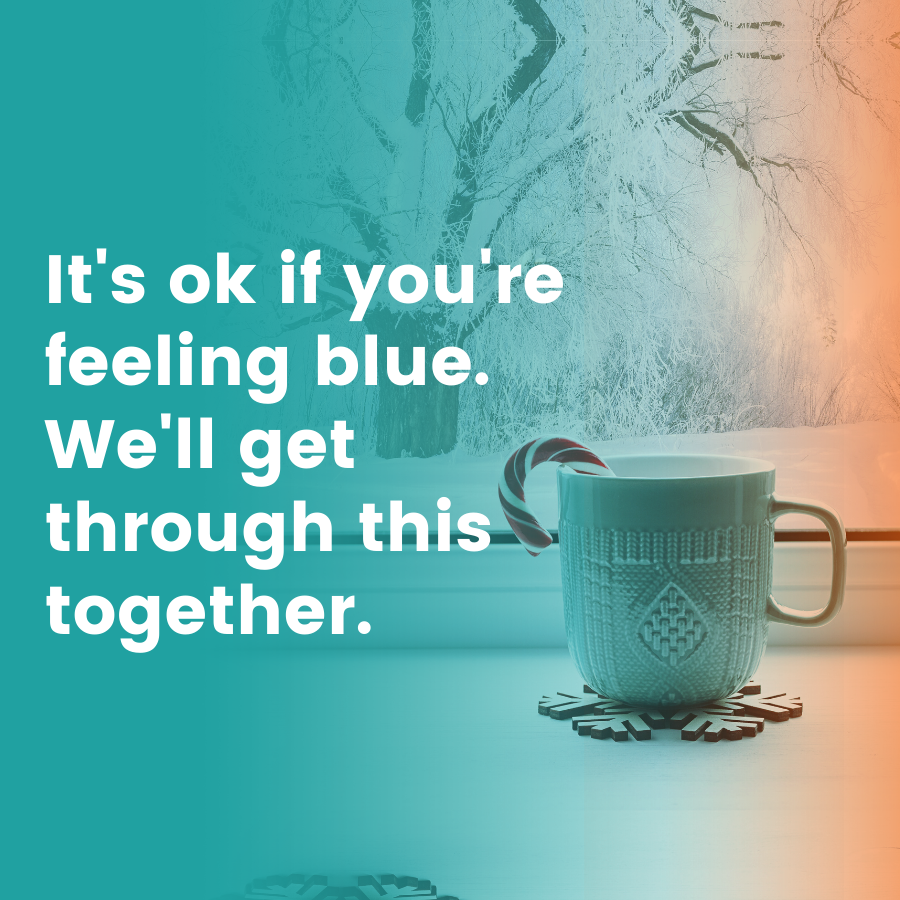 It's ok if you're feeling blue. We'll get through this together.